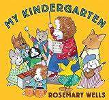 My Kindergarten, Rosemary Wells, 1423112482