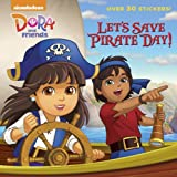 Let's Save Pirate Day! (Dora and Friends), Cara Stevens, 0385374402