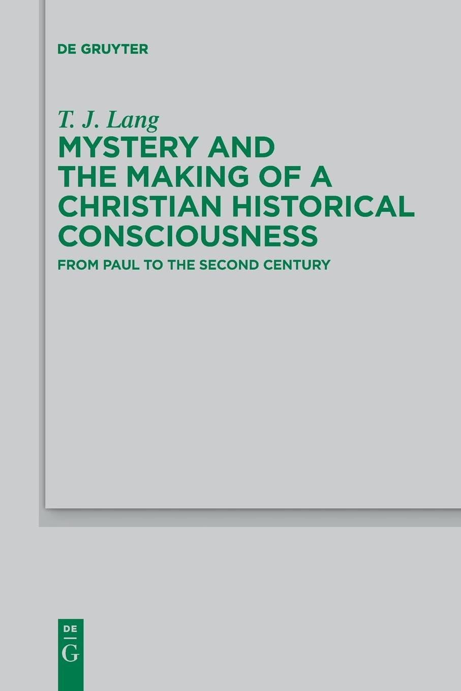 Read Online Mystery and the Making of a Christian Historical Consciousness (Beihefte Zur Zeitschrift Fur die Neutestamentliche Wissensch) pdf