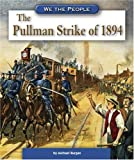 The Pullman Strike Of 1894, Michael Burgan, 0756533481