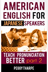 American English for Japanese Speakers, Teach Pronunciation Better, Part 2: English Stress, Rhythm & Intonation (English Pronunciation for Japanese Speakers) Kindle Edition