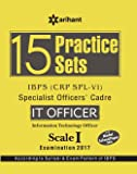 15 Practice Sets IBPS (CRP SPL-VI) Specialist Officers' Cadre IT Officer Scale I Examination 2017
