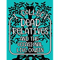 I Collect Dead Relatives And The Occasional Live Cousin: Wide Ruled Notebook