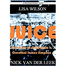 JUICE: The State of California v. Orenthal James Simpson (California Crime Book 1)