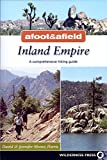 Afoot and Afield: Inland Empire: A Comprehensive Hiking Guide