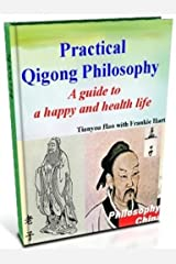 Practical Qigong Philosophy - A guide to a happy and healthy life Kindle Edition