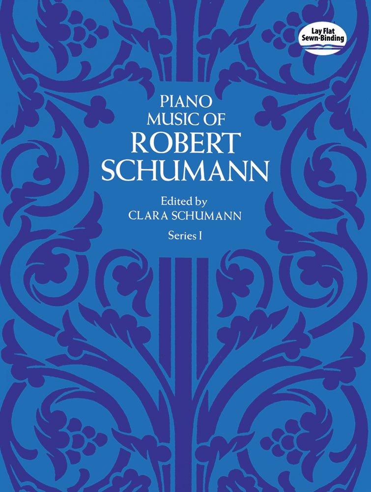 Piano Music of Robert Schumann, Series I (Dover Music for Piano)