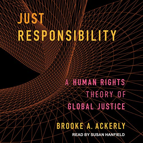 Just Responsibility: A Human Rights Theory of Global Justice