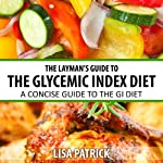 The Layman's Guide to the Glycemic Index Diet: A Concise Guide to the GI Diet | Lisa Patrick