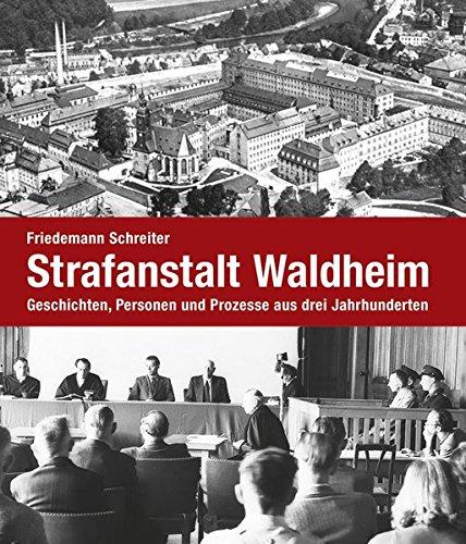 Strafanstalt Waldheim: Geschichten, Personen und Prozesse aus drei Jahrhunderten