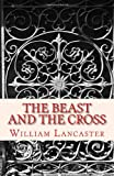 The Beast and the Cross, William Lancaster, 1478100419