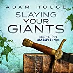 Slaying Your Giants: How to Have Massive Faith | Adam Houge
