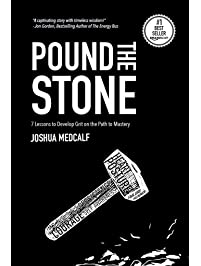 Pound The Stone: 7 Lessons To Develop Grit On The Path To Mastery