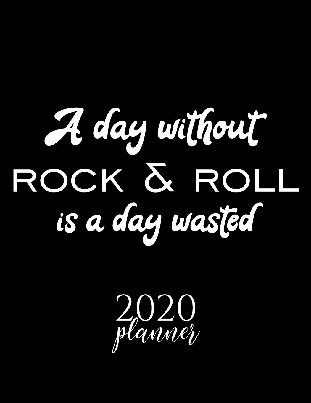 Rock And Roll Christmas 2020 A Day Without Rock & Roll Is A Day Wasted 2020 Planner: Nice 2020