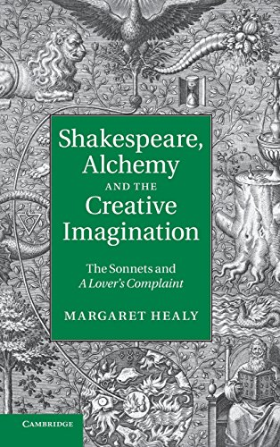 Shakespeare, Alchemy and the Creative Imagination: The Sonnets and A Lover's Complaint