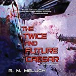 The Twice and Future Caesar: Tour of the Merrimack, Book 6 | R.M. Meluch