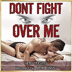 Don't Fight Over Me: An Illicit Affair Turned Dangerous Audiobook