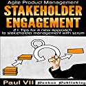 Agile Product Management: Stakeholder Engagement: 21 Tips for a New Approach to Stakeholder Management with Scrum Audiobook by Paul VII Narrated by Randal Schaffer