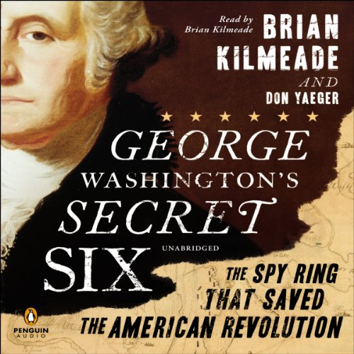 George Washington's Secret Six: The Spy Ring That Saved America Audiobook [Free Download by Trial] thumbnail