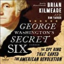 George Washington's Secret Six: The Spy Ring That Saved America Audiobook by Brian Kilmeade, Don Yaeger Narrated by Brian Kilmeade