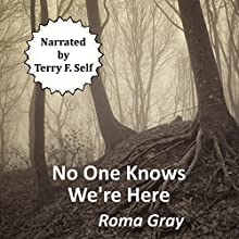 No One Knows We're Here: A Horror Short Story Audiobook by Roma Gray Narrated by Terry F. Self