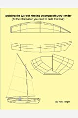 Building the 12 Foot Nesting Swampscott Dory Tender: (All the information you need to build this boat) Kindle Edition
