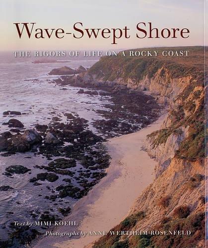 Wave-Swept Shore: The Rigors of Life on a Rocky Coast by University of California Press