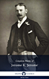 Delphi Complete Works of Jerome K. Jerome (Illustrated) (Series Four Book 15)