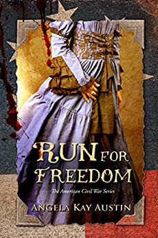 Run For Freedom (The American Civil War Series Book 1) by [Austin, Angela Kay]