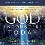 God Encounters Today: Your Invitation to a Lifestyle of Supernatural Experiences | James W. Goll,Michal Ann Goll
