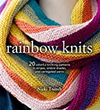 Rainbow Knits: 20 colorful knitting patterns in stripes, ombré shades, and variegated yarns