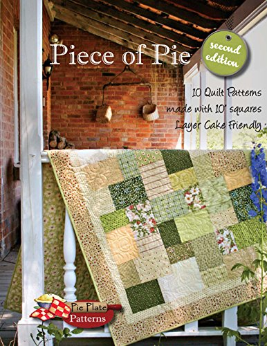 Piece of Pie 10 Quilt Patterns Made with 10' Squares Layer Cake Freindly (2nd edition)