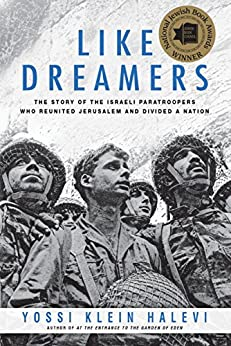 Like Dreamers: The Story of the Israeli Paratroopers Who Reunited Jerusalem and Divided a Nation by [Halevi, Yossi Klein]