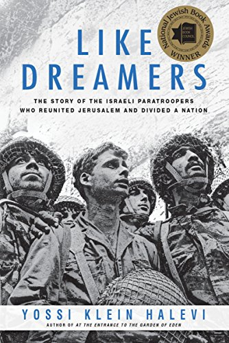 Like Dreamers: The Story of the Israeli Paratroopers Who Reunited Jerusalem and Divided a Nation cover