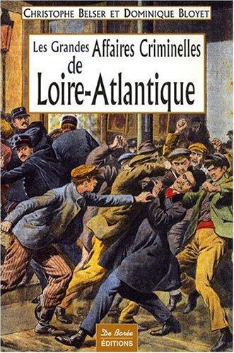 Loire-Atlantique Grandes Affaires Criminelles Broché – 24 septembre 2008 Christophe Belser Dominique Bloyet De Boree 2844948170