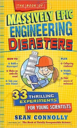 The book of massively epic engineering disasters 33 thrilling the book of massively epic engineering disasters 33 thrilling experiments based on historys greatest blunders irresponsible science sean connolly fandeluxe Image collections