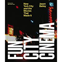 Fun City Cinema: New York City and the Movies that Made It