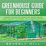 Greenhouse Guide for Beginners: Learn the Most Popular Vegetables and Fruits to Grow in a Greenhouse | Beverly Hill