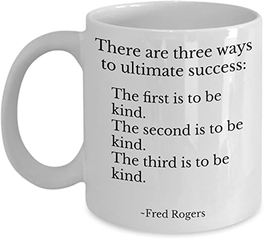 Amazon Com Mister Rogers Quote Mug For Teacher Best Friend From Mom Dad There Are 3 Ways To Ultimate Success Fred Neighbourhood 11oz Kitchen Dining