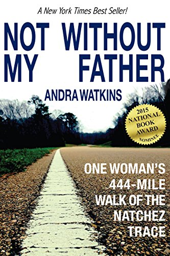 Not Without My Father: One Woman's 444-Mile Walk of the Natchez Trace by [Watkins, Andra]