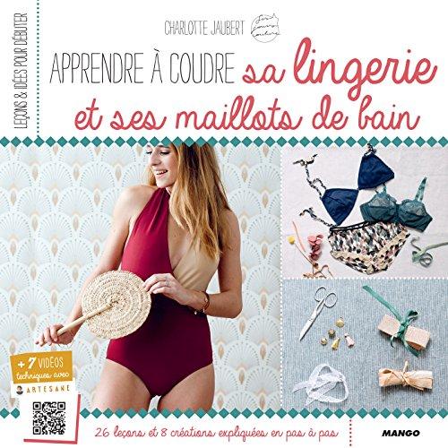 Apprendre à coudre sa lingerie et ses maillots de bain (Leçons et idées pour débuter) (French Edition) (Trim Maillot)