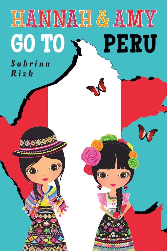 Hannah and Amy Go to Peru (The Hannah and Amy Go To Series)