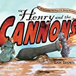 Henry and the Cannons: An Extraordinary True Story of the American Revolution | Don Brown