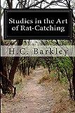 Studies in the Art of Rat-Catching, H. C. Barkley, 1500133868