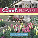 Cool Flowers: How to Grow and Enjoy Long-Blooming