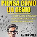 Piensa como un genio: 7 pasos para encontrar soluciones brillantes a problemas comunes Audiobook by Raimon Samso Narrated by Alfonso Sales