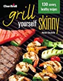 Char-Broil's Grill Yourself Skinny (Creative Homeowner) 130 Delicious Grilling Recipes from Breakfast Pizza to Rack of Lamb, with Calories, Protein, Fat and Other Nutritional Facts for Each Recipe