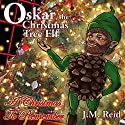 Oskar, the Christmas Tree Elf: A Christmas to Remember Audiobook by J.M. Reid Narrated by Jeff Loeb