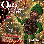 Oskar, the Christmas Tree Elf: A Christmas to Remember | J.M. Reid