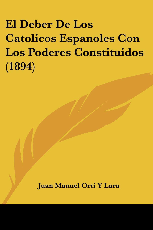 El Deber De Los Catolicos Espanoles Con Los Poderes Constituidos (1894) (Spanish Edition) pdf